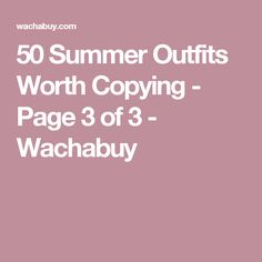 50 Summer Outfits Worth Copying - Page 3 of 3 - Wachabuy