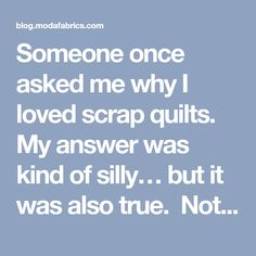 """Someone once asked me why I loved scrap quilts. My answer was kind of silly… but it was also true. Not one of us is one """"thing"""". We're daughters and sons, parents and spo…"""