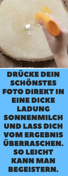 Drücke dein schönstes Foto direkt in eine dicke Ladung Sonnenmilch und lass di… Press your most beautiful photo directly into a thick load of sunscreen and let yourself be surprised by the result. It's so easy to get excited. Wood Projects, Projects To Try, Protector Solar, Diy Bottle, Kids Wood, Christmas Wood, Engagement Ring Cuts, Diy Crafts For Kids, Belle Photo
