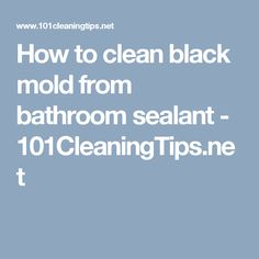 How to clean black mold from bathroom sealant - 101CleaningTips.net