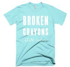Broken Crayons Still Color Shirt