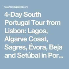 4-Day South Portugal Tour from Lisbon: Lagos, Algarve Coast, Sagres, Évora, Beja and Setúbal in Portugal - Lonely Planet