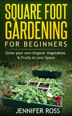 Free Kindle ebooks for a limited time - download to your Kindle or Kindle for PC now before the price increases. Follow board to hear about them first: Square Foot Gardening: Grow your own Organic Fruits & Vegetables in Less Space (Gardening for Beginners, Urban Gardening, Organic Square Foot Gardening)