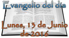 Evangelio del día (Lunes, 13 de Junio de 2016)