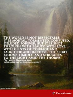 George Santayana Quote: The world is not respectable; it... - iPerceptive
