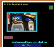 How Do You Recondition A Battery 142543 - Recondition Your Old Batteries Back To 100% Of Their Working Condition!