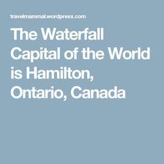 The Waterfall Capital of the World is Hamilton, Ontario, Canada