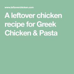 A leftover chicken recipe for Greek Chicken & Pasta
