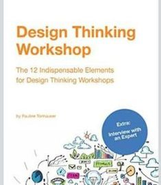 Design Thinking Workshop: The 12 Indispensable Elements For A Design Thinking Workshop PDF