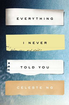 Books to Read Next: Everything I Never Told You - Celeste Ng - Lydia is dead. But they don't know this yet . . . So begins the story of this exquisite debut novel, about a Chinese American family living in 1970s small-town Ohio. Lydia is the favorite child of Marilyn and James Lee; their middle daughter, a girl who inherited her mother's bright blue eyes and her father's jet-black hair.