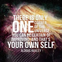 There is only one corner of the universe you can be certain of improving, and that's your own self. — Aldous Huxley #quote #AldousHuxley  http://marketingtrw.com/blog/one-corner-of-universe-you-can-improve-aldous-huxley-quote-art/