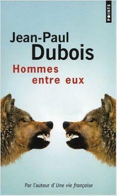 Amazon.fr - Hommes entre eux - Jean-Paul Dubois - Livres