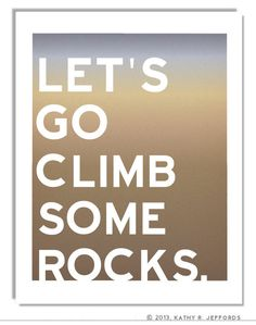 Let's Go Climb Some Rocks Typographic Print. Ombre Tan And Blue. Rock Climbing Art. Gift For Rock Climbers And Adventurers❤️