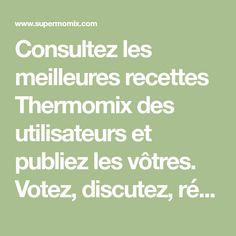 Consultez les meilleures recettes Thermomix des utilisateurs et publiez les vôtres. Votez, discutez, régalez-vous !
