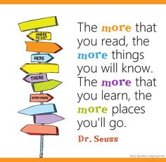 The more you read, the more things you know. The more you learn, the more places you'll go! #DrSeuss #Reading #Quote #Business #Leadership