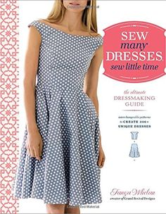 Sew Many Dresses, Sew Little Time: The Ultimate Dressmaking Guide by Tanya Whelan http://www.amazon.com/dp/0770434940/ref=cm_sw_r_pi_dp_GMuAvb16WETEE