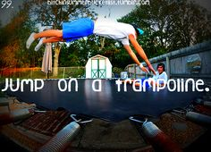 Jump on a trampoline. ✔️