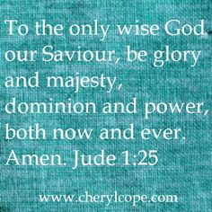 Jude 1:25 KJV...#Bible verses to memorize, meditate and praise God by #Praise Verses to Tweet and Pin part 3 http://www.cherylcope.com/praise-verses-to-tweet-and-pin-part-3 #scripture