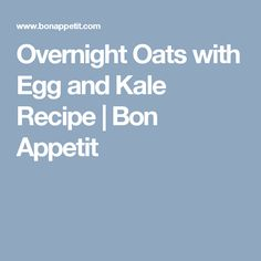 Overnight Oats with Soft-Cooked Egg and Miso-Braised Kale Recipe Roasted Onions, Roasted Garlic, Garlic Herb Sauce Recipe, Tartine Recipe, Eggs And Kale, Smoked Trout, Kale Recipes, Salsa Recipe