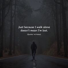 Just because I walk alone doesnt mean Im lost. via (http://ift.tt/2xHV2S7)