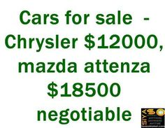 Cars for sale - Chrysler $12000, mazda attenza $18500 negotiable http://www.siyasomarket.com/classified/clsId/15472/cars_for_sale_chrysler_12000_mazda/