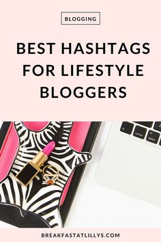Find out some of the best hashtags for lifestyle bloggers today on Breakfast at Lilly's. lifestyle bloggers | best hashtags for lifestyle bloggers | best hashtags for Instagram | social media tips | Instagram tips | social media
