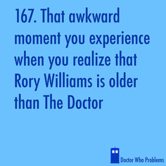 """yeah, when i thought about that i also started thinking who knows how timelords count """"years"""" any way"""