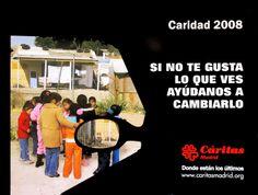 Cartel Campaña de Caridad 2008: SI NO TE GUSTA LO QUE VES. AYÚDANOS A CAMBIARLO.