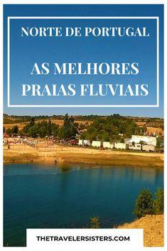 As melhores praias fluviais do norte de Portugal - The Traveler Sisters Things To Do, Good Things, Algarve, Where To Go, Really Cool Stuff, Sisters, Coast, River, Activities