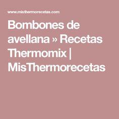 Bombones de avellana » Recetas Thermomix | MisThermorecetas
