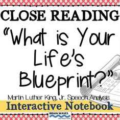 You and your students will absolutely LOVE this close reading mini-unit for Dr. Martin Luther King, Jr.s speech, What is Your Lifes Blueprint? One of Kings most inspiring speeches, its content and message to be the very best person you can be is perf