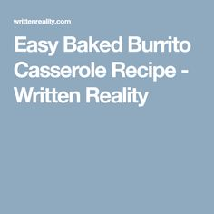 Easy Baked Burrito Casserole Recipe - Written Reality