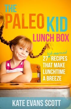 he Paleo Kid Lunch Box: 27 Kid-Approved Recipes That Make Lunchtime A Breeze (Primal Gluten Free Kids Cookbook) eBook: Kate Evans Scott: Kindle Store Cookbook Design, Kids Cookbook, Paleo Cookbook, Paleo Kids, Healthy Kids, Healthy Lunches, Healthy Food, Paleo Lunch Box, Lunch Menu