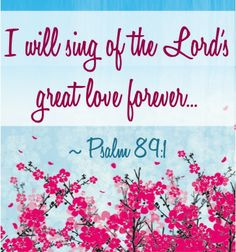 I Will Sing of the Lord's Great Love Forever!  ~Psalm 89:1 #bibleverses