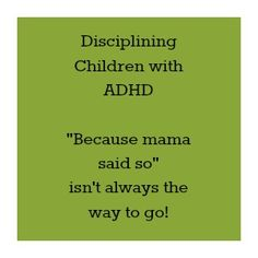 Disciplining children with #adhd tips- Why mama said so isn't always right.