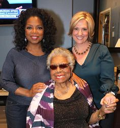 Maya Angelou and Brene' Brown  WITH Oprah