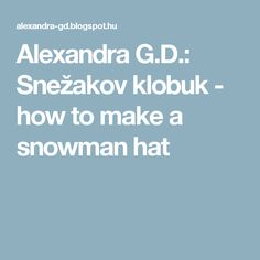 Alexandra G.D.: Snežakov klobuk - how to make a snowman hat