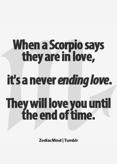 """""""The same amount of time I will love you.""""...The woman who loves the Scorpio Man will echo these words instantly!"""