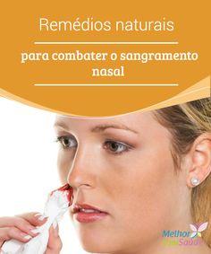 Sangramento #nasal: remédios naturais para combatê-lo  O #sangramento nasal é um #sintoma muito comum que pode aparecer nos momentos mais inoportunos. Saiba como #combatê-lo com #remédios naturais.