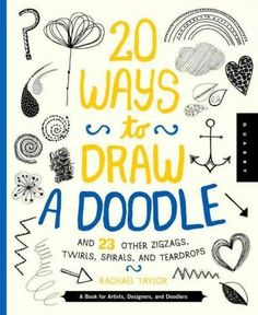 20 Ways to Draw a Doodle and 23 Other Zigzags, Hearts, Spirals, and Teardrops: A Book for Artists, Designers, and...