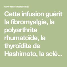 Cette infusion guérit la fibromyalgie, la polyarthrite rhumatoïde, la thyroïdite de Hashimoto, la sclérose en plaques et plus encore... - Santé Nutrition