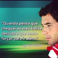 <p></p><p>Quando penso que já cheguei ao meu limite, descubro que tenho forças para ir além. (Ayrton Senna)</p>