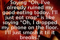I hate it when other people say that. Makes me so mad because I always eat healthy.