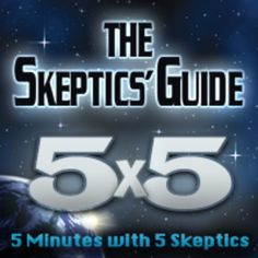 The Skeptics Guide 5X5 Podcast