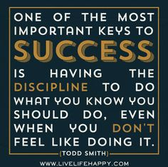 important key to success is discipline - Todd Smith Daily Quotes, Great Quotes, Quotes To Live By, Awesome Quotes, Awesome Art, Words Quotes, Wise Words, Live Life Happy, Motivational Quotes