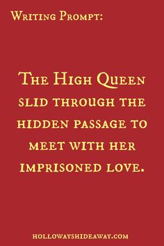 Writing Prompt-The High Queen slid through the hidden passage to meet with her imprisoned love-July 2016-Romance Prompts