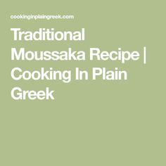 Traditional Moussaka Recipe   Cooking In Plain Greek