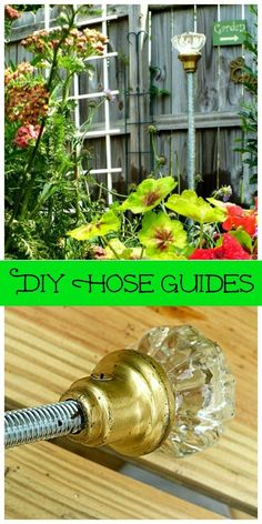 easy to make hose guides  - this one upcycles vintage door knobs but you can also use drapery finials.