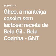 Ghee, a manteiga caseira sem lactose: receita de Bela Gil - Bela Cozinha - GNT