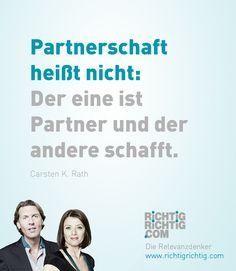 Partnerschaft heißt nicht: Der eine ist Partner und der andere schafft. (Carsten K. Rath)